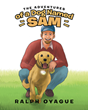 "Author Ralph Oyague's new book ""The Adventures of a Dog Named Sam"" is a dramatic rhyming tale featuring a man and his heroic pup for young readers"