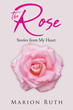 "Marion Ruth's newly released ""The Rose: Stories from My Heart"" brings a heartfelt series of stories that display what faith in the Savior does to a person's life"