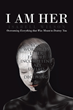 "Isabell Wilson's Newly Released ""I Am Her"" Is a Heart-Wrenching Novel That Allows the Readers to Understand Why God Uses Pain to Call Everyone's Attention"