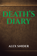"Author Alex Snider's New Book ""Death's Diary"" Pits the Angel of Death Against Heaven and Hell for the Love of a Human"