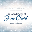 "Author Melissa N. Robertson's newly released ""The Good News of Jesus Christ"" is an inspirational and erudite collection of life lessons inspired by real-life snowflakes"