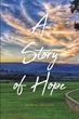 "Rita J. Taylor's newly released ""A Story of Hope"" is a heartbreaking yet truly inspiring testimony of finding God amidst a life of terrible hurt and loneliness"