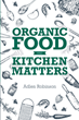 "Author Adlen Robinson's new book ""Organic Food and Kitchen Matters"" is an engaging guide to sensible food choices for optimum nutrition and health"