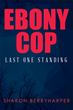 "Author Sharon BerryHarper's new book ""Ebony Cop: Last One Standing"" is a riveting memoir of her probationary period as an LAPD officer in training in the early 1980s."