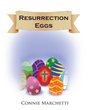 "Connie Marchetti's newly released ""Resurrection Eggs"" is a wonderful book that teaches the significance of Easter and God's compassion for all"