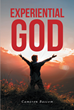 "Cameron Bascom's newly released ""Experiential God"" tackles the need for the revival of the Christian faith within hearts"