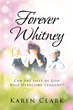 "Karen Clark's newly released ""Forever Whitney: Can the Love of God Help Overcome Tragedy?"" is a heartfelt memoir of the author's journey to healing"