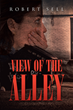 "Author Robert Sell's new book ""View of the Alley"" is a quietly poignant story of kindness, compassion, and the remarkable unseen gifts of a young, autistic orphan"