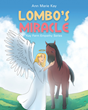 "Ann Marie Kay's Newly Released ""Lombo's Miracle"" Shares a Horse's Miraculous Survival Through Pain and Neglect"