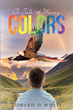 "Author Edward D. White's new book ""A Tale of Many Colors"" is a collection of fantastical stories exploring themes of faith, hope, and love on a faraway planet"