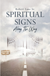 "Robert Lane Sr.'s newly released ""Spiritual Signs Along the Way"" is an illuminating exploration into the word of God through understanding the signs one comes across"
