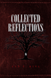 "Author Ann T. King's new book ""Collected Reflections"" is an evocative book of poetry inspired by the vicissitudes and challenges of the human experience"