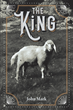 "John Mark's newly released ""The King"" is a beautifully written collection of poems bringing praise to the Almighty God"