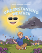 "Karen Treland Evensen's New Book ""Understanding Weather"" Offers Hot Tips For Kids Curious About Meteorology"