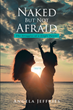 "Angela Jeffries's newly released ""Naked but Not Afraid: The Struggles of a Single Parent"" shares a single mother's unwavering faith throughout toils in life"