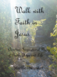 "Marnie Hunziker's Newly Released ""Walk with Faith in Jesus"" Is an Inspiring Compilation of Poems that Inspires the Readers to Grow in Their Faith with Jesus"