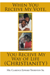 "Mr. Clarence Edward Thornton Sr.'s newly released ""When You Receive My Vote, You Receive My Way of Life (Christianity)"" narrates a life of unrelenting faith in God"