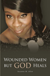"Suzanne M. Allen's Newly Released ""Wounded Women but GOD Heals"" Is a Spellbinding Account that Talks About the Common Issues Being Faced by Women in Their Community"