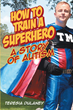 "Teresia Dulaney's newly released ""How to Train a Superhero: A Story of Autism"" narrates the heartwarming care of a parent for her mentally challenged children"