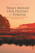 "Colette Blaise-Bycinte's newly released ""Trials Release Our Destiny And Purpose"" brings an inspiring light to those who suffer from life's trials and difficulties"