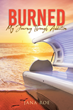 "Jana Roe's newly released ""Burned: My Journey Through Addiction"" is a deeply-inspiring journey of struggle, challenges, and overcoming the odds"