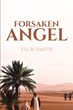 "D.L.B. Smith's new book ""Forsaken Angel"" is about Tobias and how tragedy struck when he was betrayed by the father figure he held most dear and his world is upended"