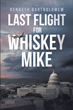 "Author Kenneth Bartholomew's new book ""Last Flight for Whiskey Mike"" is a gripping political thriller that keeps the pages turning right up to the stunning conclusion"