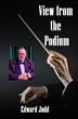 """View From the Podium - A Music Teacher's Journey"" by Edward Judd Now Released"