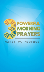 "Nancy W. Njoroge's newly released ""3 Powerful Morning Prayers"" is a compelling guide that helps one figure out how to listen to the Holy Spirit and pray by faith"