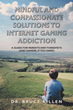 'Mindful and Compassionate Solutions to Internet Gaming Addiction' to assist therapists, parents and addicted gamers