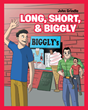 "John Grindle's Newly Released ""Long, Short, & Biggly"" Is a Fascinating Story of a Family with Different Enticing Life Stories"