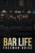 "Author Freeman Boise's New Book ""Bar Life"" Is a Fictional Memoir of One Man's Daring Adventure in Bar Ownership"