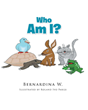 "Author Bernadina W.'s new book ""Who Am I?"" is an engaging and interactive children's book with a fun question-and-answer format to keep the interest of young readers"