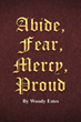 "Author Woody Estes's New Book ""Abide, Fear, Mercy, Proud"" Is a Collection of Biblical Verses Touching Upon the Four Themes of the Title"