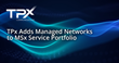TPx Communications Adds Managed Networks to MSx Service Portfolio