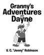 "Author V.C. ""Jenny"" Robinson's new book ""Granny's Adventures with Dayne"" is a charming story about a young boy's exciting days with his super-fun grandmother."