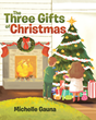"Michelle Gauna's Newly Released ""The Three Gifts of Christmas"" Is a Wonderful Book that Talks About the Symbols of the Gifts the Three Wisemen Gave to Jesus"