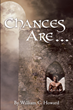 "Author William Howard's book ""Chances Are"" is a gripping romantic thriller in which a club owner's past love casts a long and dangerous shadow on his new relationship"
