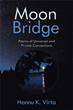 Poetry Book 'Moon Bridge' Shares Some of Hannu K. Virta's Thoughts in the Autumn of 2019