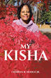 "Author Charles R. Hodge Jr.'s new book ""My Kisha"" is a celebration of his daughter's life and a loving history of a large military family"