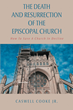 "Caswell Cooke Jr's newly released ""The Death And Resurrection of the Episcopal Church"" tackles the decline of faith and a need for its resurgence in modern times"