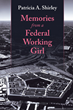 "Patricia A. Shirley's newly released ""Memories from a Federal Working Girl"" is a closer look into the author's own wonderful federal journey"
