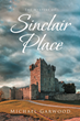 "Michael Garwood's newly released ""The Mystery of Sinclair Place"" opens an adventure-filled novel that revolves around the Sinclair Place"