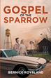 "Bernice Roysland's newly released ""Gospel of the Sparrow"" is an enthralling account of a woman who uses faith, wit, and tenacity to see justice done and iniquity righted."