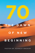 "Author Pastor Dr. Kennedy Nnokam's newly released ""70, The Dawn of New Beginning"" is an intriguing exploration of the Bible's lesser-known truths"