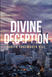 "Judith Shoemaker-Hill's ""Divine Deception"" Introduces Two Strangers Who Meet by Chance, Then are Forced to Defy Death, Deceit, and the Carnage of a Decades Old Secret"