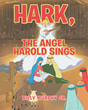 "Billy Murphy Jr.'s Newly Released ""Hark, the Angel Harold Sings"" Is a Wonderful Tale of Embracing the Uniqueness of Oneself and Heeding God's Specific Plans"