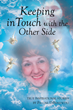 "Pauline DiBenedetto's Newly Released ""Keeping in Touch with the Other Side"" Is a Compelling Memoir Based on Real-Life Stories Filled with a Heart-Touching Message"