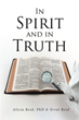 "Alicia Reid, PhD and Errol Reid's newly released ""In Spirit and in Truth"" is a compendium of reflections on the facets of Christian faith"