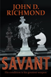 "Author John D. Richmond's new book ""Savant"" is a riveting work of fiction with a fascinating and unlikely hero determined to solve the cold-case murder of his father"